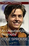 Cole Sprouse: An Unauthorized Biography