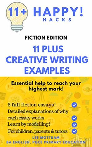 11 Plus Creative Writing Examples: Fiction Edition by Lee