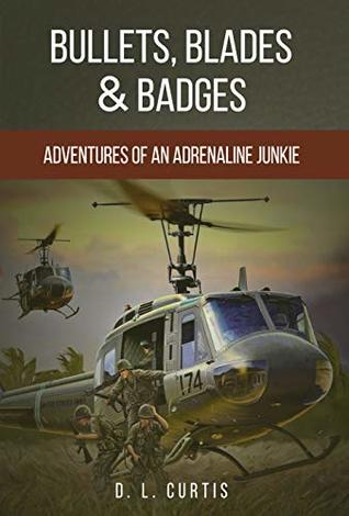 Bullets, Blades & Badges: Adventures of an Adrenaline Junkie