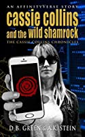 Cassie Collins and the Wild Shamrock: An AffinityVerse Story (The Cassie Collins Chronicles Expanded Book 1)