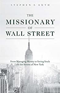 The Missionary of Wall Street: From Managing Money to Saving Souls on the Streets of New York
