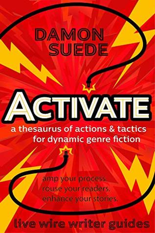 Activate: a thesaurus of actions & tactics for dynamic genre fiction (live wire writer guides)