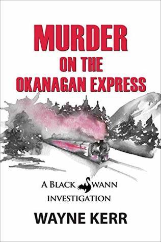 Murder on the Okanagan Express (A Black Swann Investigation Book 3)