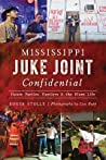 Mississippi Juke Joint Confidential by Roger Stolle