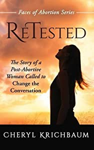 Retested: The Story of a Post-Abortive Woman Called to Change the Conversation