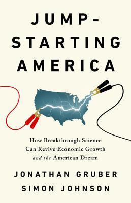 Jump-Starting America Jump-Starting America: How Breakthrough Science Can Revive Economic Growth and the How Breakthrough Science Can Revive Economic Growth and the American Dream American Dream