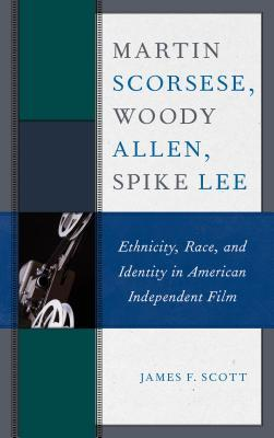 Martin Scorsese, Woody Allen, Spike Lee: Ethnicity, Race, and Identity in American Independent Film