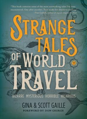 Strange Tales of World Travel by Gina Gaille