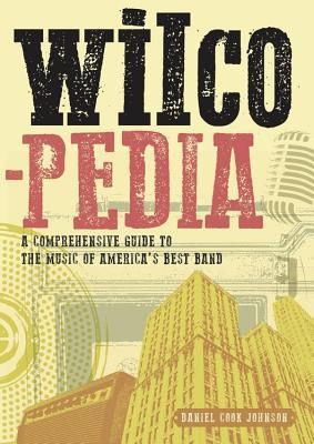 Wilcopedia: A Comprehensive Guide to The Music of America's Best Band