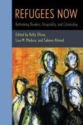Refugees Now: Rethinking Borders, Hospitality and Citizenship