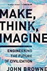 Make, Think, Imagine: Engineering the Future of Civilization