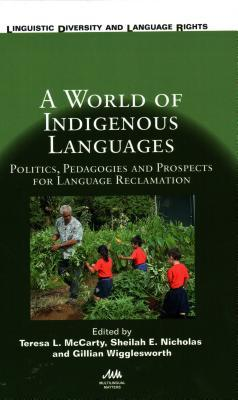A World of Indigenous Languages: Politics, Pedagogies and Prospects for Language