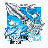 1, 2, 3, Who's Cleaning the Sea?: A Counting Picture Book about Protecting Our Planet