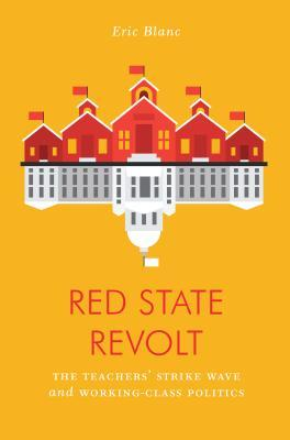 Red State Revolt: The Teachers' Strike Wave and Working-Class Politics