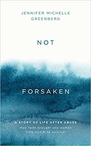 Not Forsaken: A Story of Life After Abuse