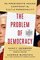 The Problem of Democracy: The Presidents Adams Confront the Cult of Personality (Random House Large Print)