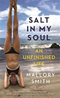 Salt in My Soul: An Unfinished Life