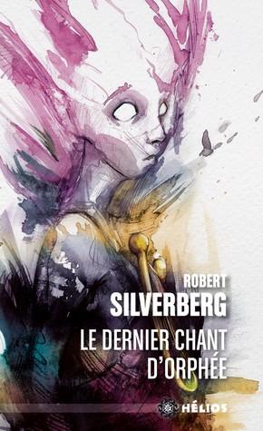 Le Dernier chant d'Orphée by Robert Silverberg