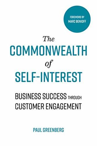 The Commonwealth of Self Interest: Business Success Through Customer Engagement