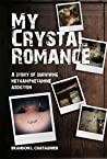 My Crystal Romance: A story of surviving methamphetamine addiction