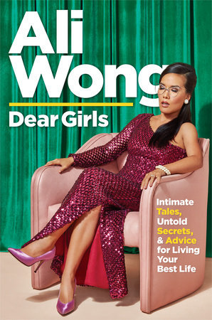 Dear Girls: Intimate Tales, Untold Secrets, & Advice for Living Your Best Life by Ali Wong