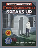 Fred Korematsu Speaks Up (Fighting for Justice Book 1)