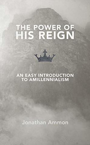 The Power of His Reign by Jonathan Ammon