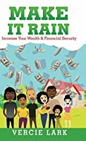 Make It Rain: Increase Your Wealth & Financial Security