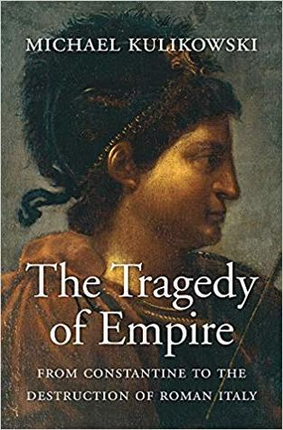 The Tragedy of Empire: From Constantine to the Destruction of Roman Italy