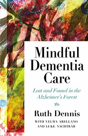 Mindful Dementia Care by Ruth Dennis