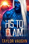 His To Claim (Alien Overlords, #1)