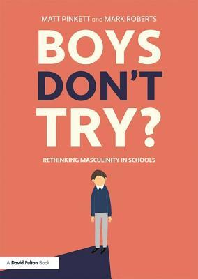 Boys Don't Try? Rethinking Masculinity in Schools