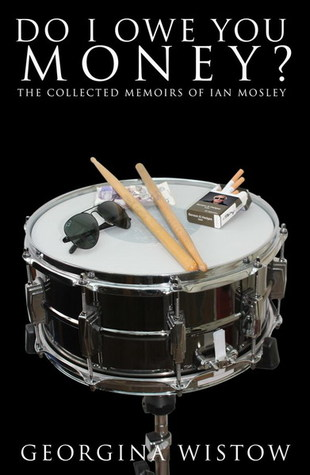 do i owe you money the collected memoirs of ian mosley by
