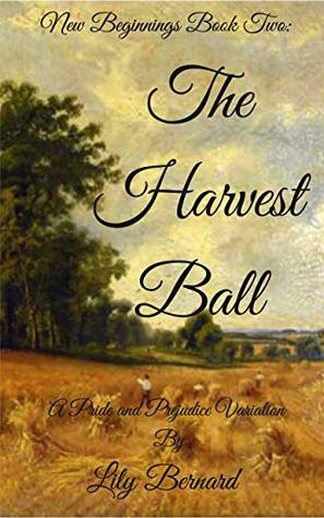 New Beginnings Book Two: The Harvest Ball: A Pride and Prejudice Variation