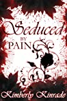 Seduced by Pain (The Seduced Saga, #2)