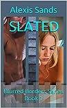 SLATED: Blurred Borders Series Book 1