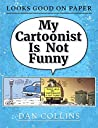 My Cartoonist Is Not Funny: A Looks Good On Paper Collection
