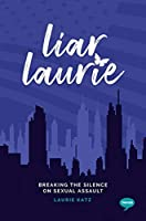 Liar Laurie: Breaking the Silence on Sexual Assault (Inspirational Series)
