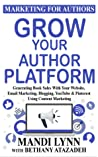 Grow Your Author Platform: Generating Book Sales with Your Website, Email Marketing, Blogging, YouTube and Pinterest Using Content Marketing (Marketing For Authors, #2)