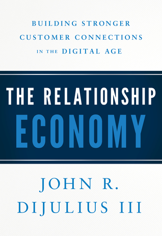 The Relationship Economy by John R. DiJulius