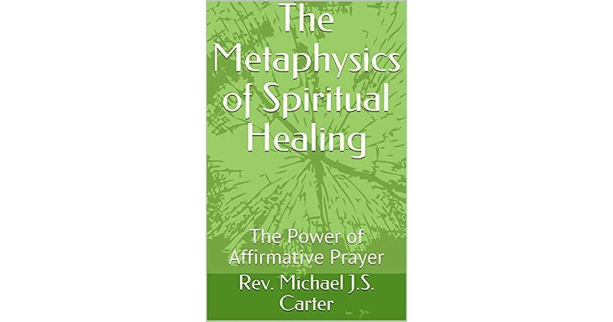 The Metaphysics of Spiritual Healing: The Power of