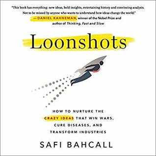 Loonshots: How to Nurture the Crazy Ideas That Win Wars