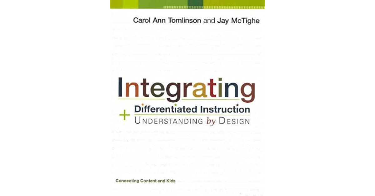 Integrating Differentiated Instruction And Understanding By Design Connecting Content And Kids By Carol A Tomlinson Jay Mctighe