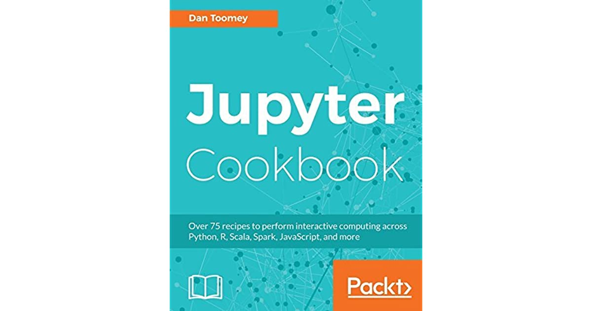 Jupyter Cookbook: Over 75 recipes to perform interactive