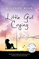 Little Girl Crying: My Life-Long Struggle with Anorexia Nervosa and the Prayer that Saved My Life