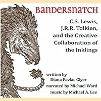 Bandersnatch: C. S. Lewis, J. R. R. Tolkien and the Creative Collaboration of the Inklings