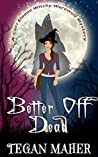 Better Off Dead (Cori Sloan Witchy Werewolf #4)
