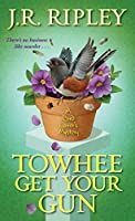 Towhee Get Your Gun (A Bird Lover's Mystery Book 2)