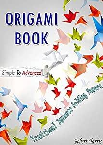 Origami Book – Traditional Japanese Folding Papers, Simple To Advanced Papercraft Increase Creativity For Kids Make Dozens Of Fun