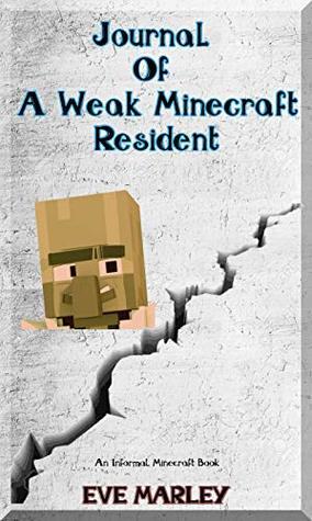 Minecraft: Journal of a Weak Minecraft Resident: (An Informal Minecraft Book): Minecraft Books for Children